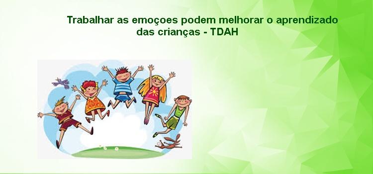 Trabalhar as emoçoes podem melhorar o aprendizado das crianças – TDAH