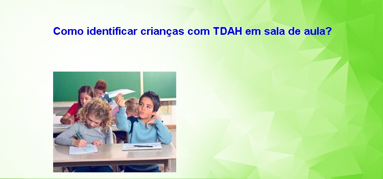 Como identificar crianças com TDAH em sala de aula?