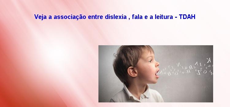 Veja a associação entre dislexia , fala e a leitura – TDAH