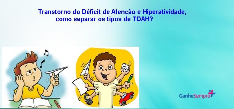 Transtorno do Déficit de Atenção e Hiperatividade, como separar os tipos de TDAH?