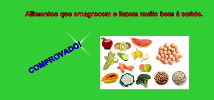 Alimentos que emagrecem e fazem muito bem á saúde. Comprovado!