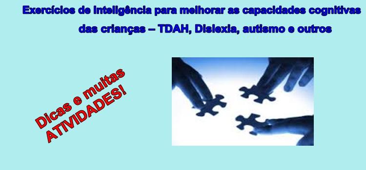 Exercícios de Inteligência para melhorar as capacidades cognitivas das crianças – TDAH, Dislexia, autismo e outros.