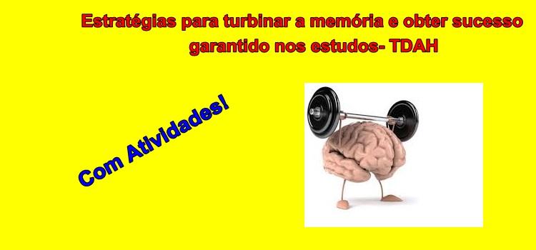 Estratégias para turbinar a memória e obter sucesso garantido nos estudos- TDAH