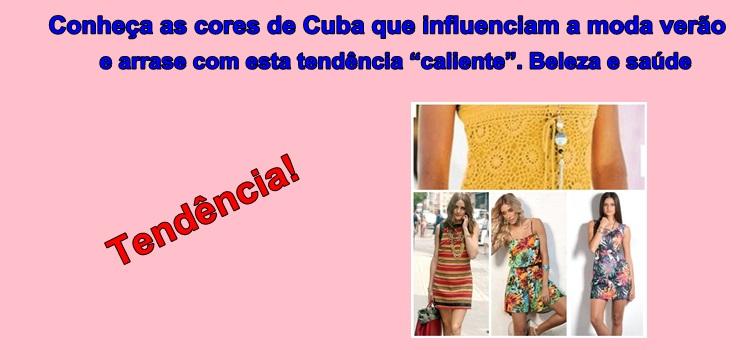 """Conheça as cores de Cuba que influenciam a moda verão e arrase com esta tendência """"caliente"""". Beleza e saúde"""