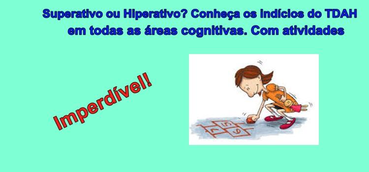 Superativo ou Hiperativo? Conheça os indícios do TDAH em todas as áreas cognitivas. Com atividades
