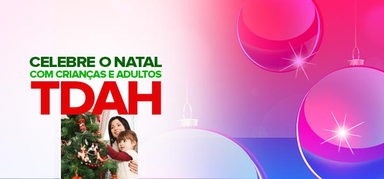 Saiba como celebrar o natal com crianças e adultos apesar do TDAH. Com atividades