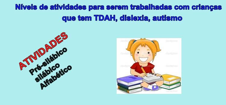 Níveis de atividades para serem trabalhadas com crianças que têm TDAH, dislexia e autismo
