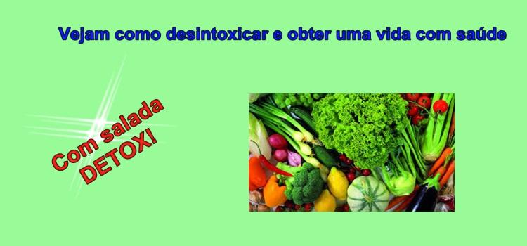 Vejam como desintoxicar e obter uma vida com saúde. Com salada detox