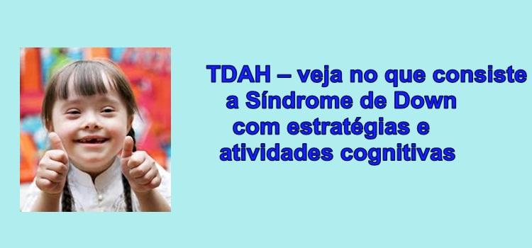 TDAH – veja no que consiste a Síndrome de Down com estratégias e atividades cognitivas
