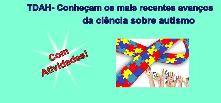 TDAH – Conheçam os mais recentes avanços da ciência sobre autismo. Com atividades