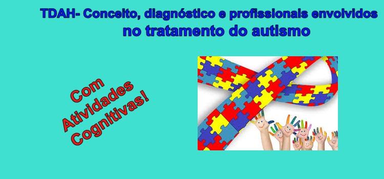 TDAH – Conceito, diagnóstico e profissionais envolvidos no tratamento do autismo – com atividades