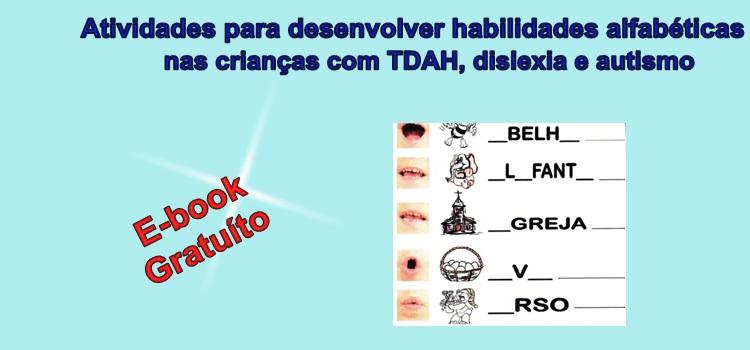 Atividades para desenvolver habilidades alfabéticas nas crianças com TDAH, dislexia e autismo