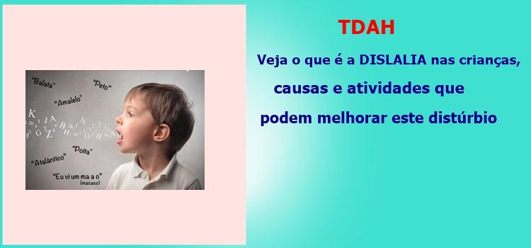 TDAH – Veja o que é a dislalia nas crianças, causas e atividades que podem melhorar este distúrbio.
