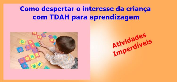 Como despertar o interesse da criança com TDAH para aprendizagem. Com atividades