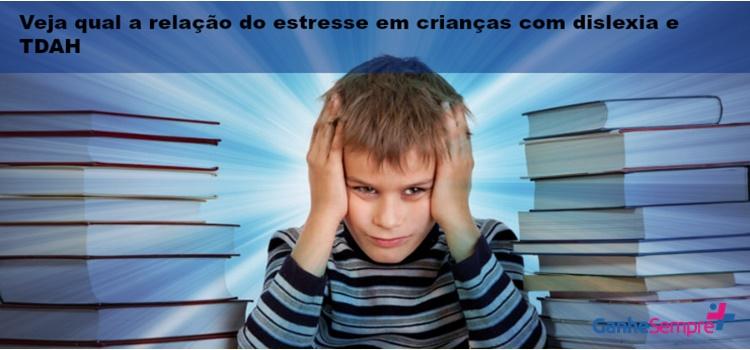 Veja qual a relação do estresse em crianças com dislexia e TDAH. Com atividades