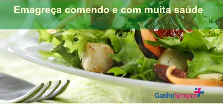 Emagreça comendo e com muita saúde