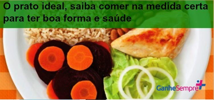 O prato ideal, saiba comer na medida certa para ter boa forma e saúde