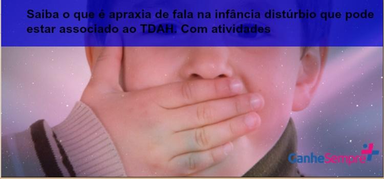 Saiba o que é apraxia de fala na infância distúrbio que pode estar associado ao TDAH. Com atividades