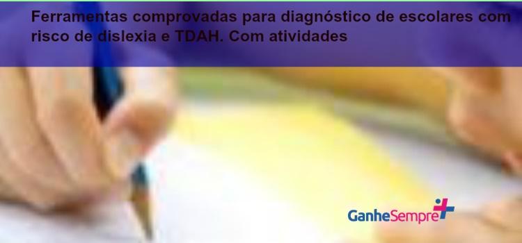 Ferramentas comprovadas para diagnóstico de escolares com risco de dislexia e TDAH. Com atividades