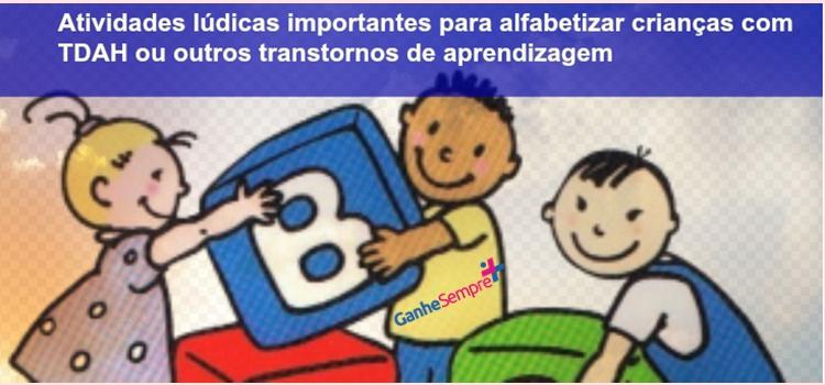 Atividades lúdicas importantes para alfabetizar crianças com TDAH ou outros transtornos de aprendizagem