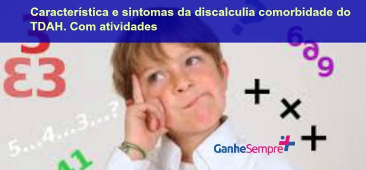 Característica e sintomas da discalculia comorbidade do TDAH. Com atividades