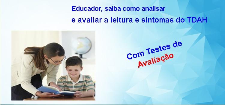 Educador, saiba como analisar e avaliar a leitura e sintomas do TDAH. Com atividade e testes de avaliação