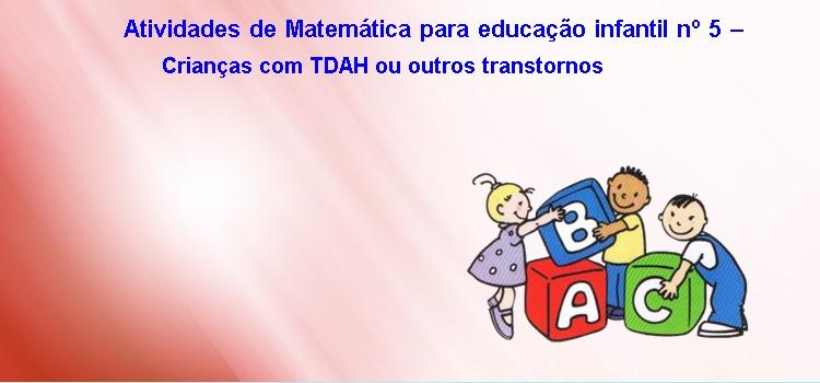 Atividades de Matemática para educação infantil nº 5 – Crianças com TDAH ou outros transtornos LIVRO DAS CORES E FORMAS
